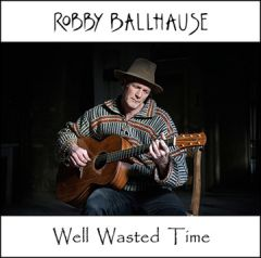 Robby Ballhause - Well Wasted Time