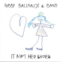 Robby Ballhause - It Ain't Her Shoes