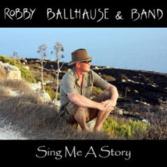 Robby Ballhause - Sing Me A Story